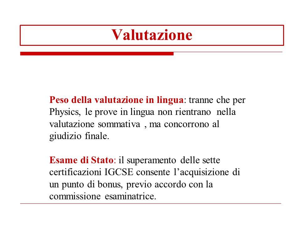 Valutazione Peso della valutazione in lingua: tranne che per Physics, le prove in lingua non rientrano nella valutazione sommativa, ma concorrono al giudizio finale.