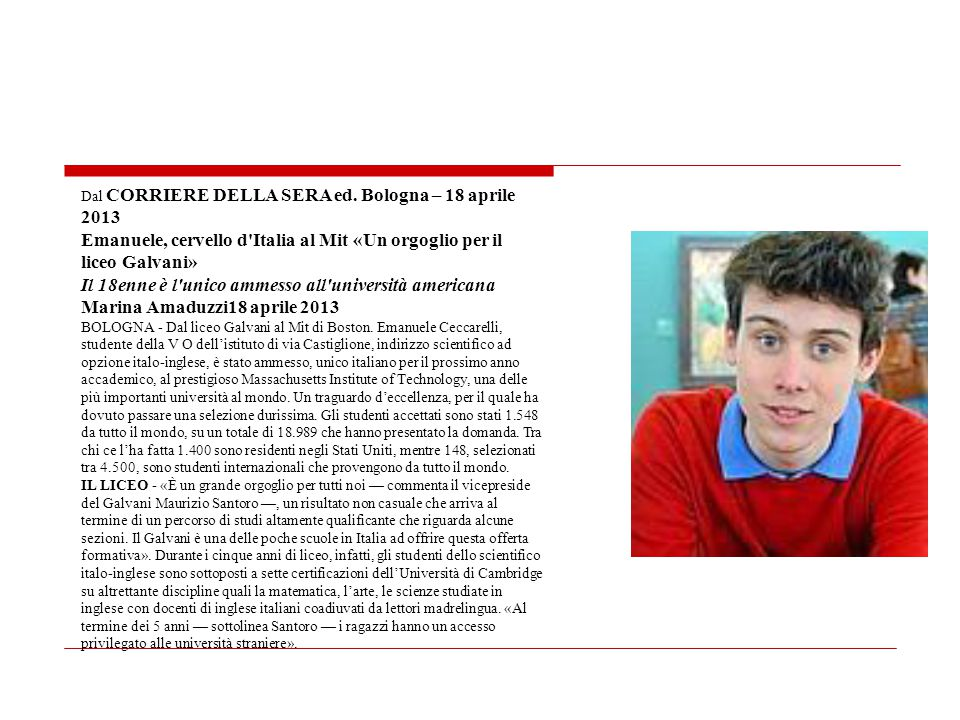 Dal CORRIERE DELLA SERA ed. Bologna – 18 aprile 2013 Emanuele, cervello d'Italia al Mit «Un orgoglio per il liceo Galvani» Il 18enne è l'unico ammesso