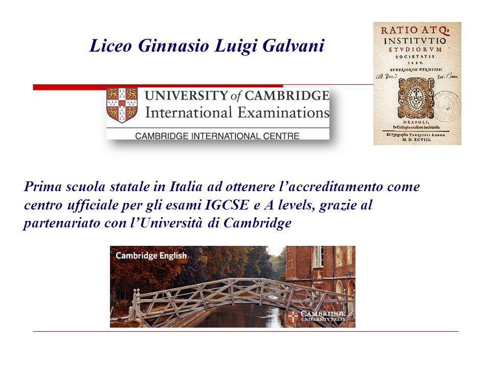Prima scuola statale in Italia ad ottenere l'accreditamento come centro ufficiale per gli esami IGCSE e A levels, grazie al partenariato con l'Università di Cambridge Liceo Ginnasio Luigi Galvani