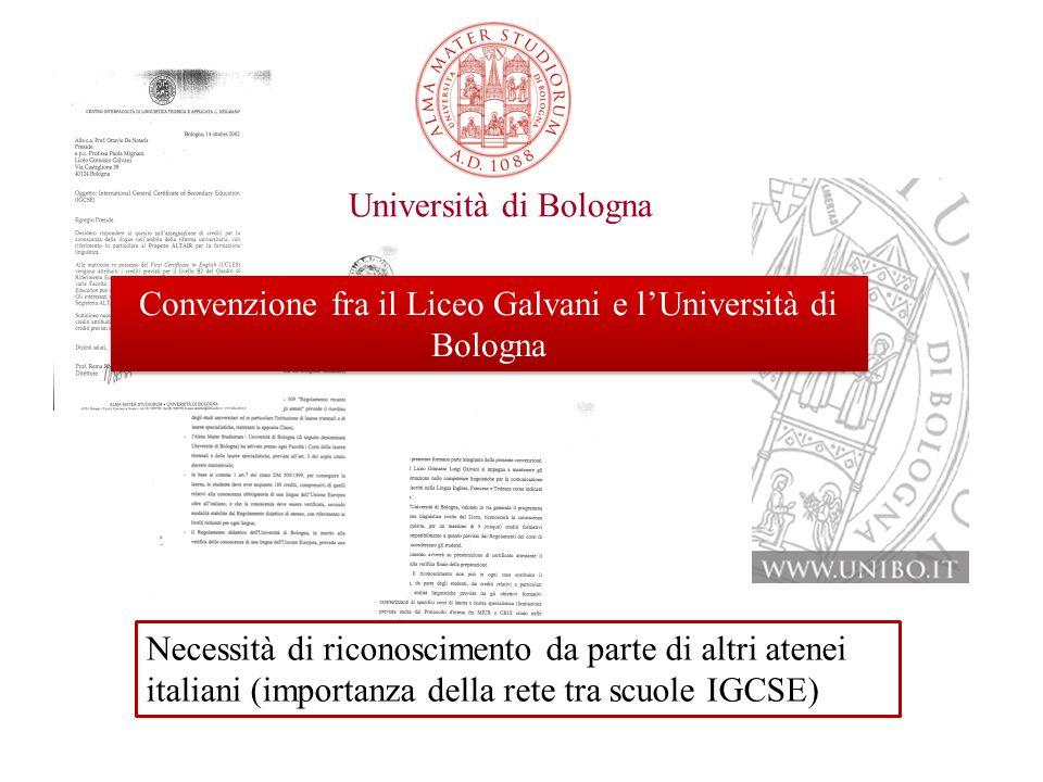 Convenzione con l'Università di Bologna Università di Bologna Convenzione fra il Liceo Galvani e l'Università di Bologna Necessità di riconoscimento da parte di altri atenei italiani (importanza della rete tra scuole IGCSE)