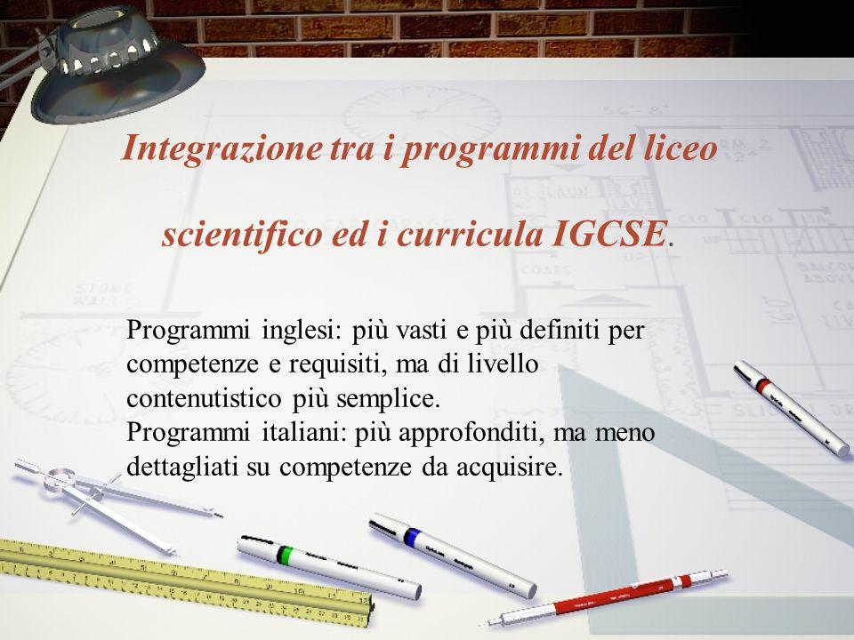 Integrazione tra i programmi del liceo scientifico ed i curricula IGCSE. Programmi inglesi: più vasti e più definiti per competenze e requisiti, ma di