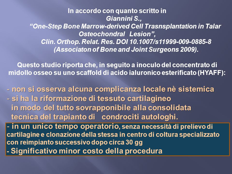 "In accordo con quanto scritto in Giannini S., ""One-Step Bone Marrow-derived Cell Trasnsplantation in Talar Osteochondral Lesion"", Clin. Orthop. Relat."