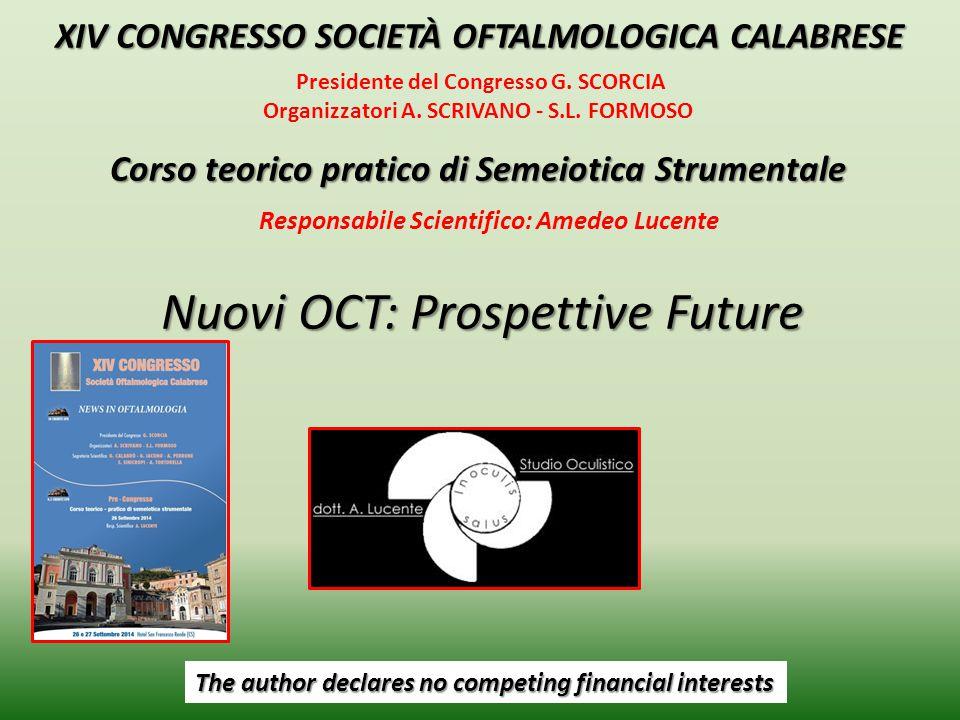Nuovi OCT: Prospettive Future Corso teorico pratico di Semeiotica Strumentale XIV CONGRESSO SOCIETÀ OFTALMOLOGICA CALABRESE XIV CONGRESSO SOCIETÀ OFTA