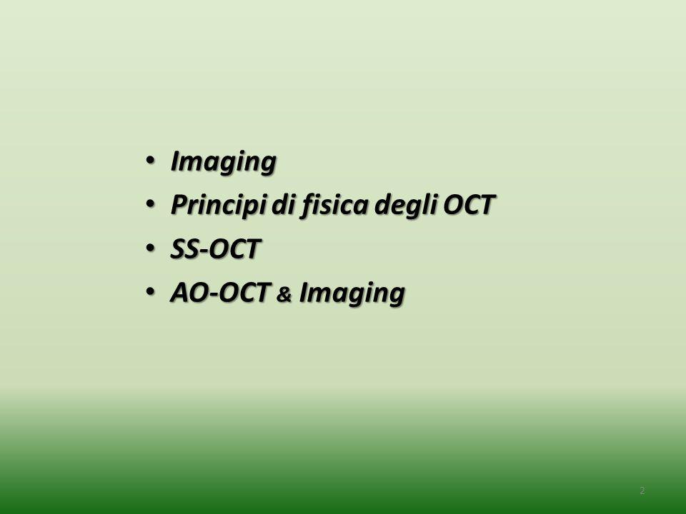 Imaging Imaging Principi di fisica degli OCT Principi di fisica degli OCT SS-OCT SS-OCT AO-OCT & Imaging AO-OCT & Imaging 2