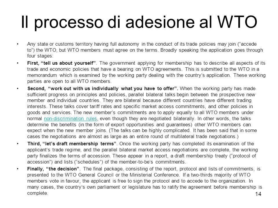 Il processo di adesione al WTO Any state or customs territory having full autonomy in the conduct of its trade policies may join ( accede to ) the WTO, but WTO members must agree on the terms.