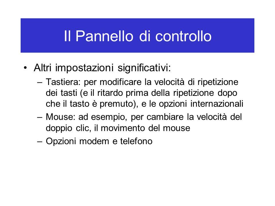 Il Pannello di controllo Altri impostazioni significativi: –Tastiera: per modificare la velocità di ripetizione dei tasti (e il ritardo prima della ri
