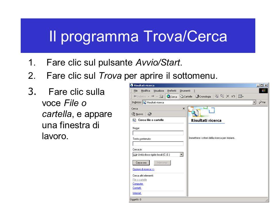 Il programma Trova/Cerca 1.Fare clic sul pulsante Avvio/Start. 2.Fare clic sul Trova per aprire il sottomenu. 3. Fare clic sulla voce File o cartella,