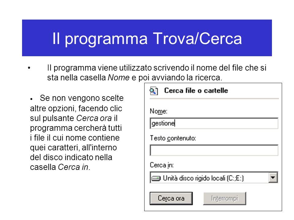 Il programma Trova/Cerca Il programma viene utilizzato scrivendo il nome del file che si sta nella casella Nome e poi avviando la ricerca. Se non veng