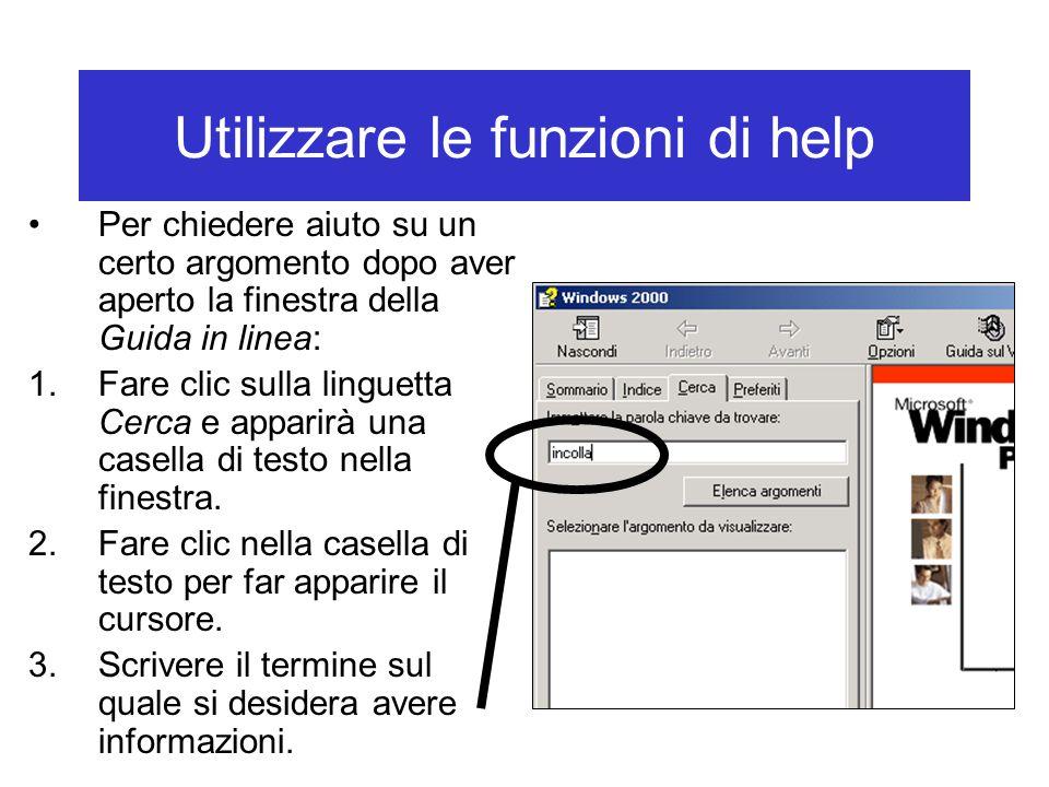 Utilizzare le funzioni di help Per chiedere aiuto su un certo argomento dopo aver aperto la finestra della Guida in linea: 1.Fare clic sulla linguetta
