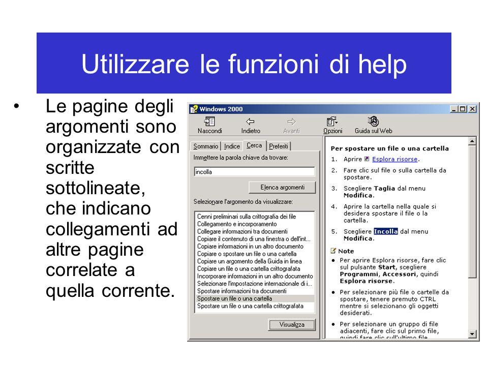 Utilizzare le funzioni di help Le pagine degli argomenti sono organizzate con scritte sottolineate, che indicano collegamenti ad altre pagine correlat