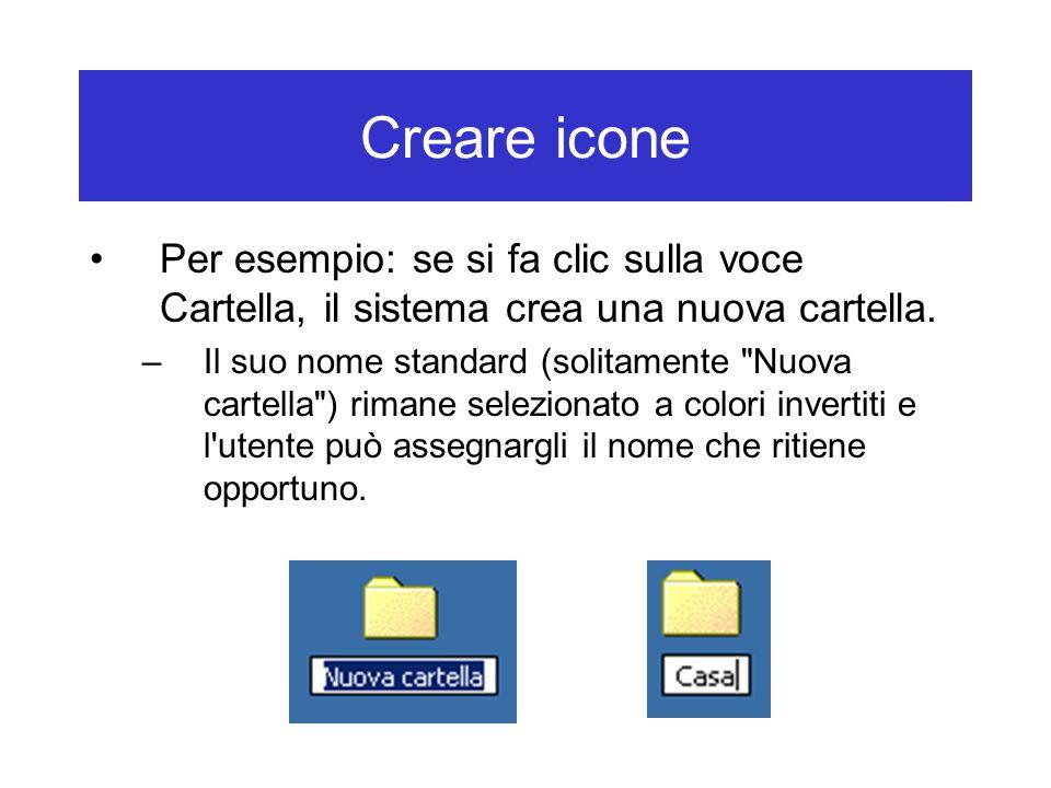 Creare icone Per esempio: se si fa clic sulla voce Cartella, il sistema crea una nuova cartella. –Il suo nome standard (solitamente