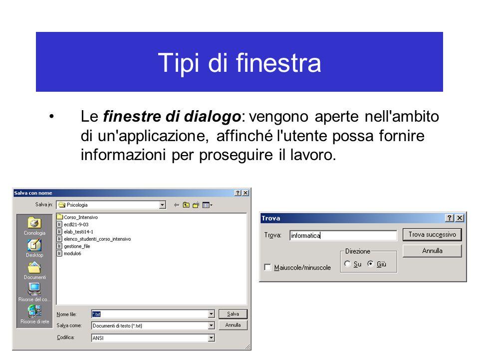 Tipi di finestra Le finestre di dialogo: vengono aperte nell'ambito di un'applicazione, affinché l'utente possa fornire informazioni per proseguire il