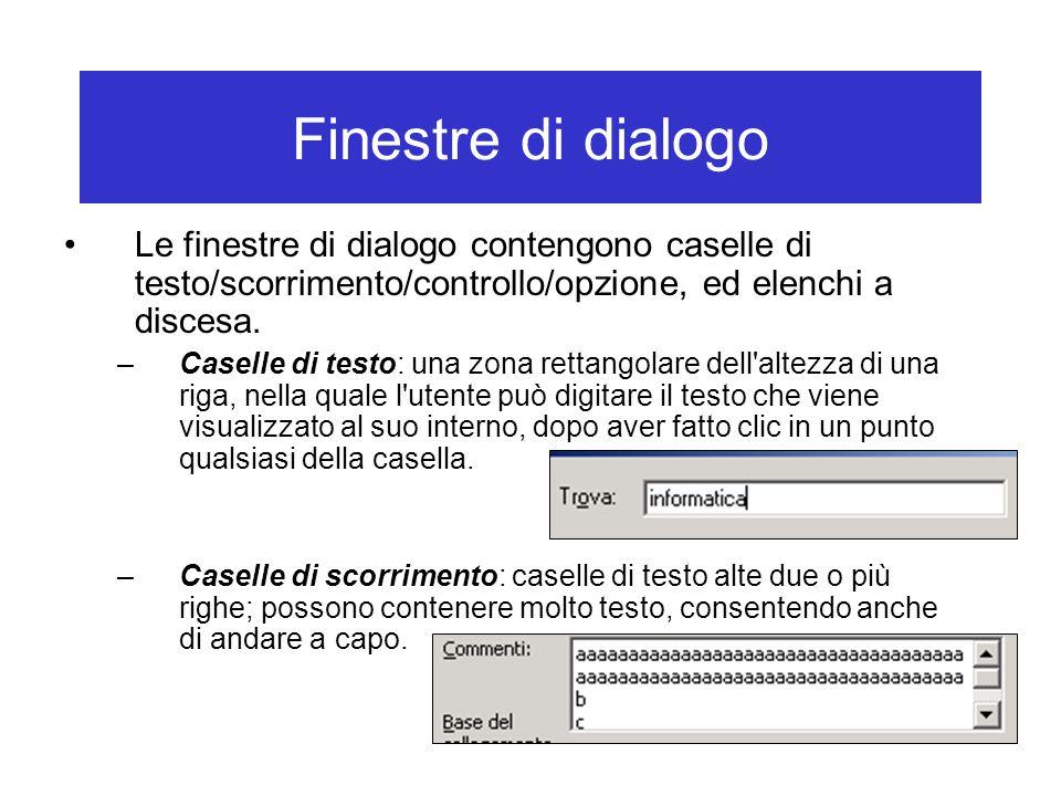 Finestre di dialogo Le finestre di dialogo contengono caselle di testo/scorrimento/controllo/opzione, ed elenchi a discesa. –Caselle di testo: una zon