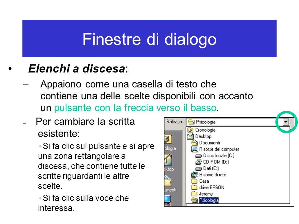 Finestre di dialogo Elenchi a discesa: –Appaiono come una casella di testo che contiene una delle scelte disponibili con accanto un pulsante con la fr