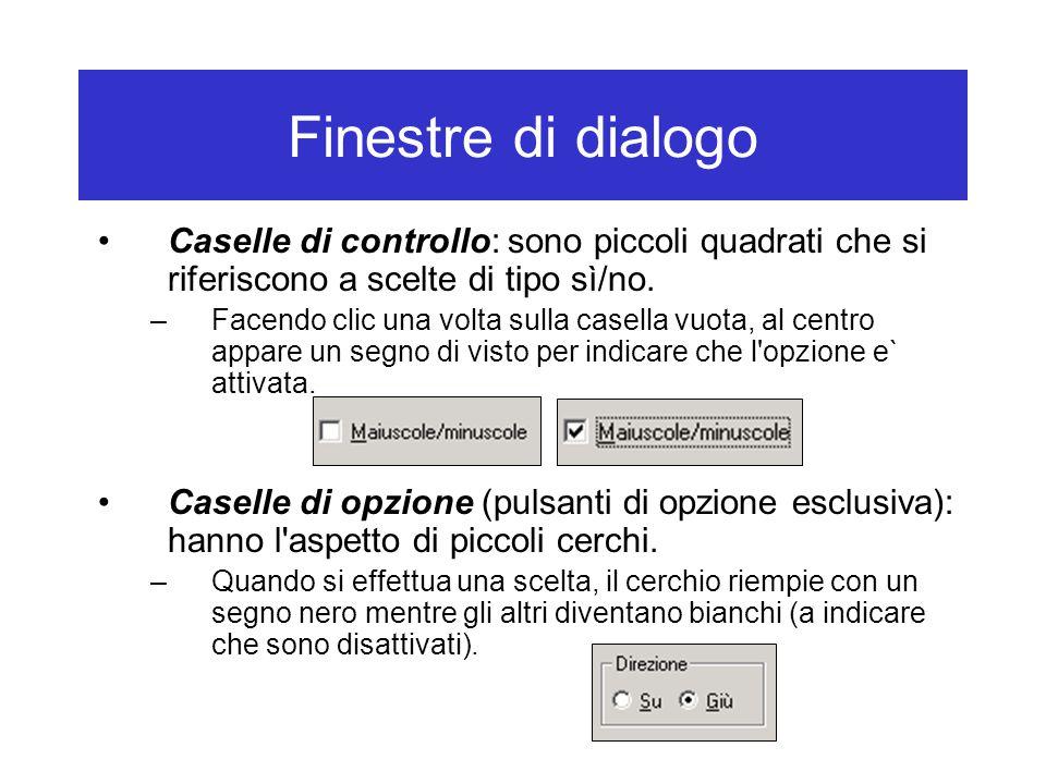 Finestre di dialogo Caselle di controllo: sono piccoli quadrati che si riferiscono a scelte di tipo sì/no. –Facendo clic una volta sulla casella vuota