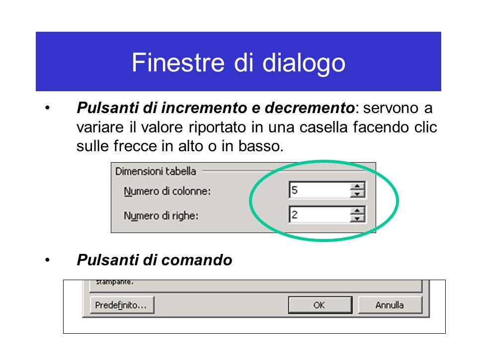 Finestre di dialogo Pulsanti di incremento e decremento: servono a variare il valore riportato in una casella facendo clic sulle frecce in alto o in b