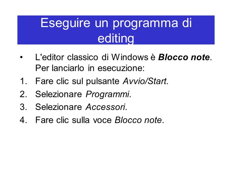 Eseguire un programma di editing L'editor classico di Windows è Blocco note. Per lanciarlo in esecuzione: 1.Fare clic sul pulsante Avvio/Start. 2.Sele