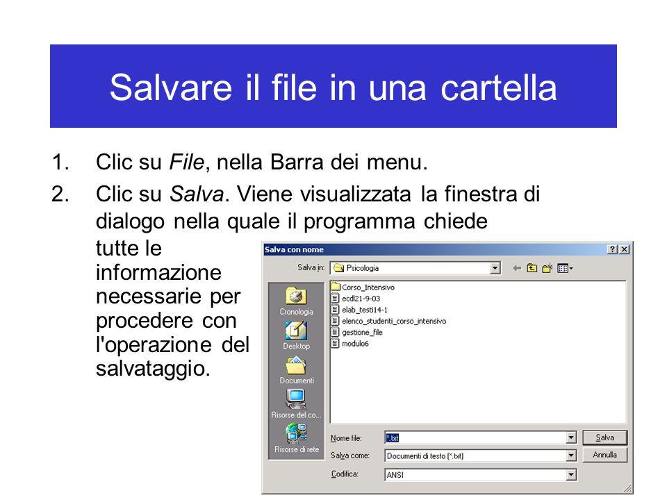 Salvare il file in una cartella 1.Clic su File, nella Barra dei menu. 2.Clic su Salva. Viene visualizzata la finestra di dialogo nella quale il progra