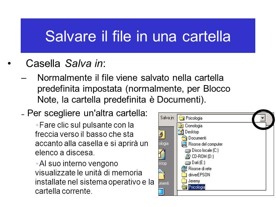 Salvare il file in una cartella Casella Salva in: –Normalmente il file viene salvato nella cartella predefinita impostata (normalmente, per Blocco Not