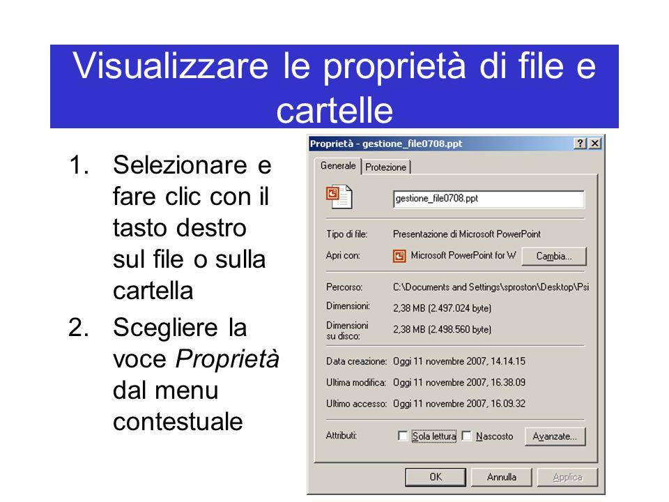 Visualizzare le proprietà di file e cartelle 1.Selezionare e fare clic con il tasto destro sul file o sulla cartella 2.Scegliere la voce Proprietà dal