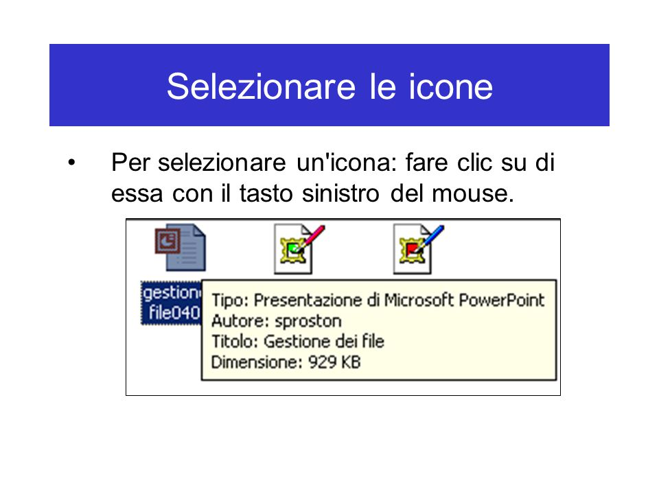 Selezionare le icone Per selezionare un'icona: fare clic su di essa con il tasto sinistro del mouse.