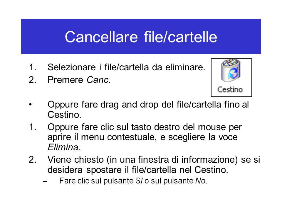 Cancellare file/cartelle 1.Selezionare i file/cartella da eliminare. 2.Premere Canc. Oppure fare drag and drop del file/cartella fino al Cestino. 1.Op