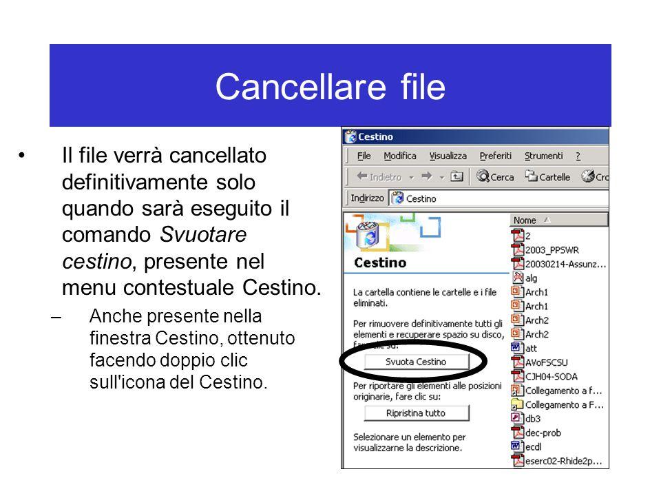 Cancellare file Il file verrà cancellato definitivamente solo quando sarà eseguito il comando Svuotare cestino, presente nel menu contestuale Cestino.