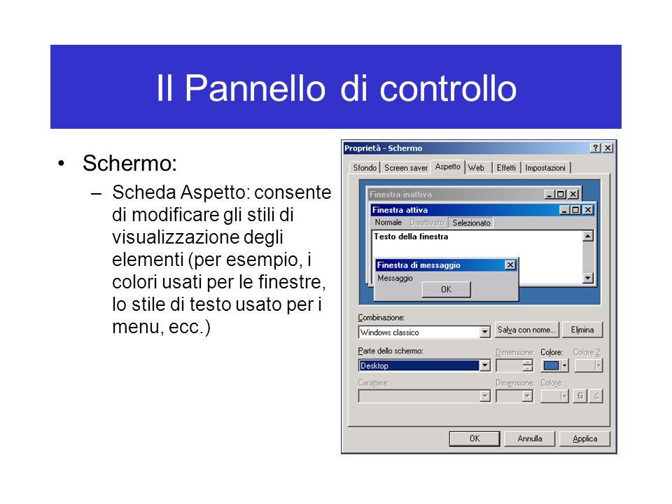 Il Pannello di controllo Schermo: –Scheda Aspetto: consente di modificare gli stili di visualizzazione degli elementi (per esempio, i colori usati per