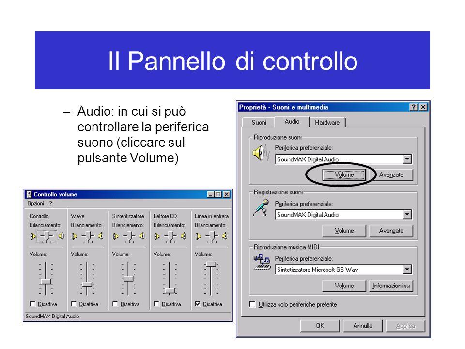 Il Pannello di controllo –Audio: in cui si può controllare la periferica suono (cliccare sul pulsante Volume)