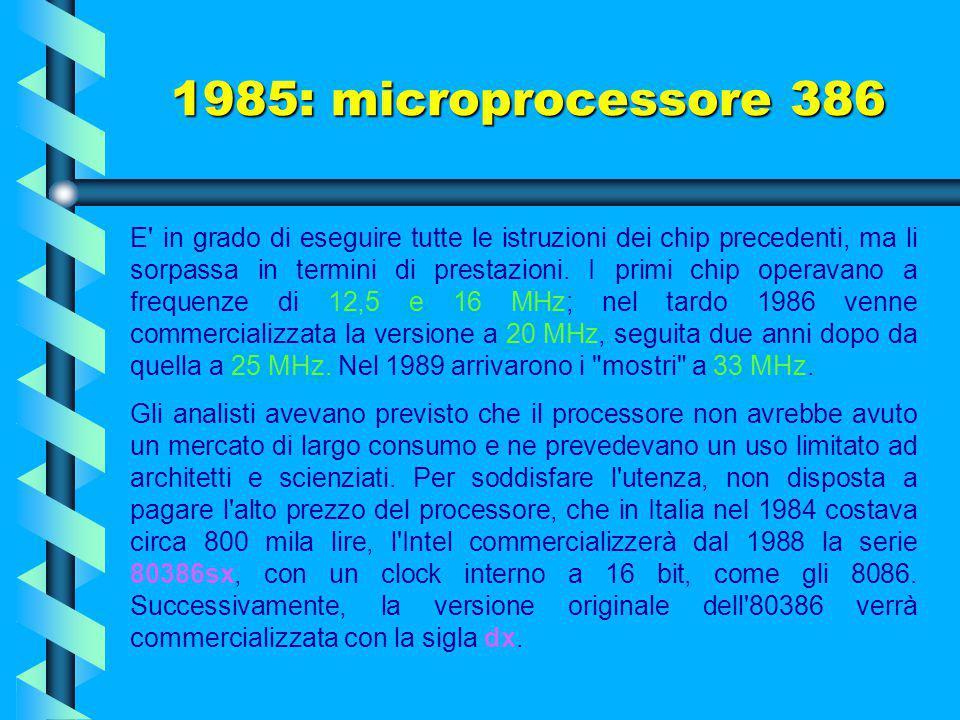 1985: microprocessore 386 Si trattava di un chip a 32 bit ed era