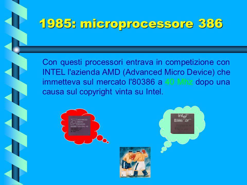 1985: microprocessore 386 E' in grado di eseguire tutte le istruzioni dei chip precedenti, ma li sorpassa in termini di prestazioni. I primi chip oper