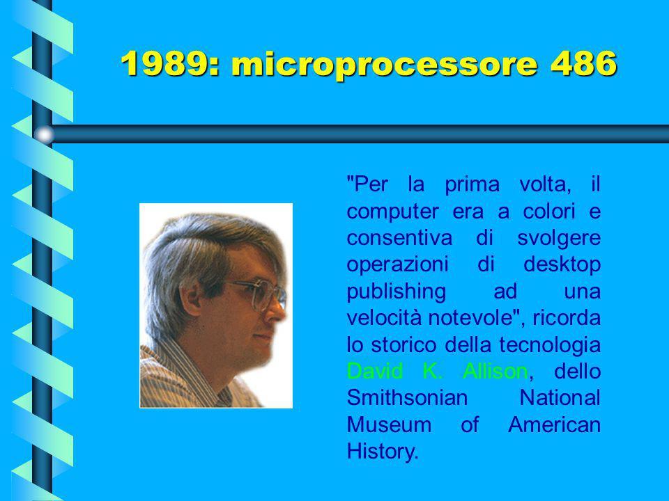 La generazione di processori 486 rappresentò il passaggio da un computer a livello di comandi ad un tipo di elaborazione basata sul mouse. 1989: micro
