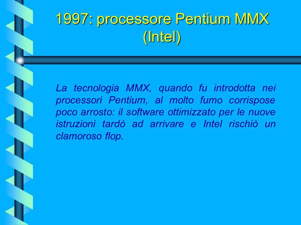 1997: processore Pentium MMX (Intel) MMX introduce tre elementi fondamentali rispetto alle architetture non-MMX: 57 nuove istruzioni eseguibili dal mi