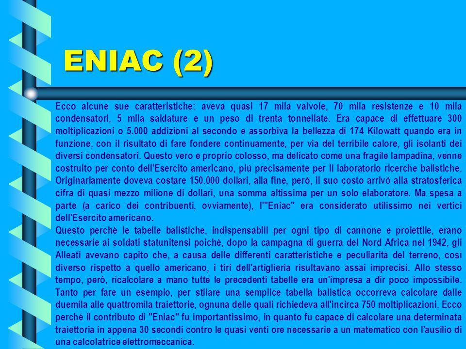 1946: Entra in funzione ENIAC La logica delle calcolatrici elettromeccaniche fu riportata nel primo calcolatore elettronico: l'Eniac (