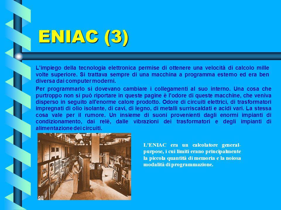 ENIAC (2) Ecco alcune sue caratteristiche: aveva quasi 17 mila valvole, 70 mila resistenze e 10 mila condensatori, 5 mila saldature e un peso di trent