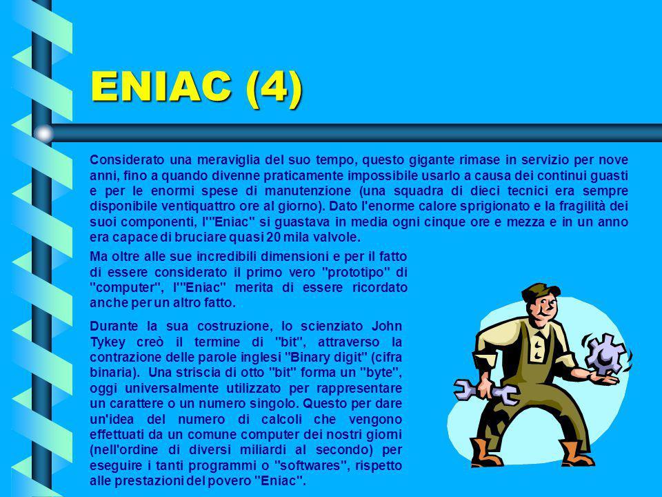 ENIAC (3) L'impiego della tecnologia elettronica permise di ottenere una velocità di calcolo mille volte superiore. Si trattava sempre di una macchina
