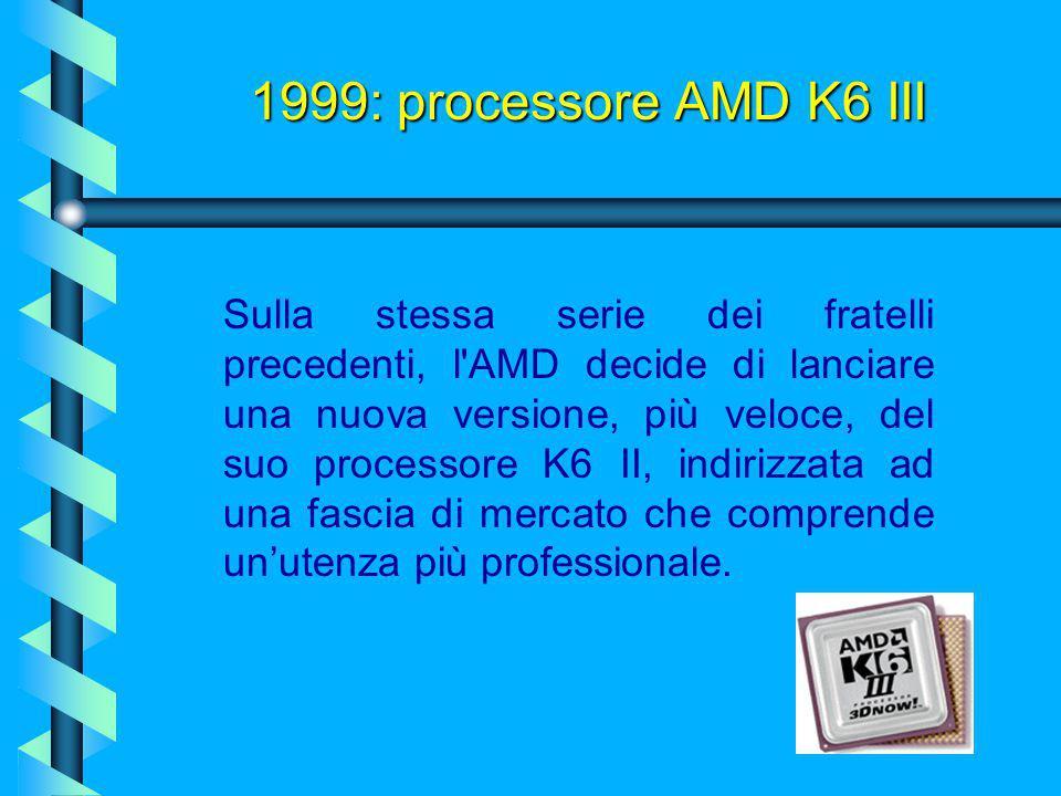 Marzo 1999: processore Pentium® III XEON (Tanner) Versione per workstation del Pentium III, come successe per il Pentium II ha la cache di secondo liv