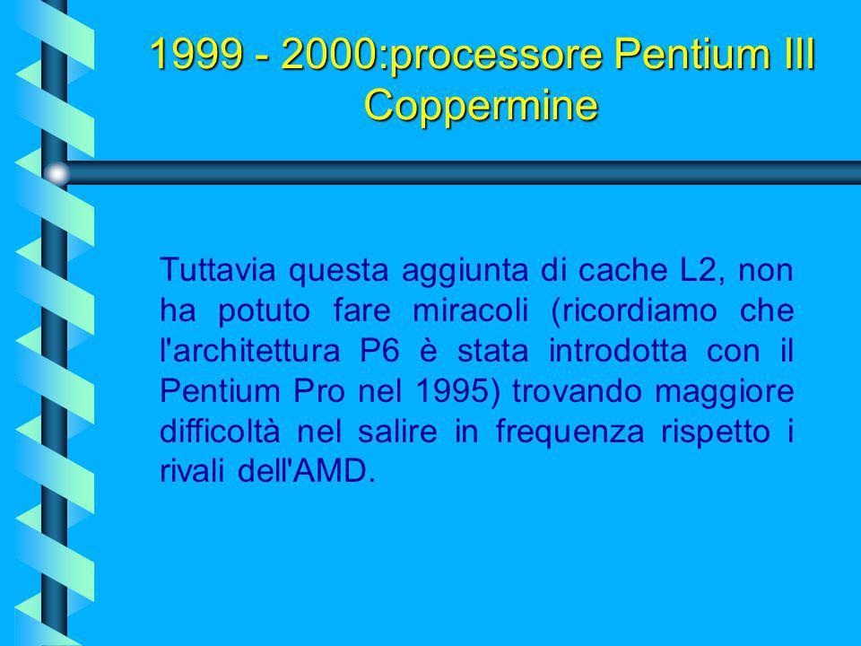 La frequenza di funzionamento CPU arriva fino a 1,13 GHz, frequenza alla quale la tecnolgia P6 comincia a mostrare tutti i suoi limiti costringendo In