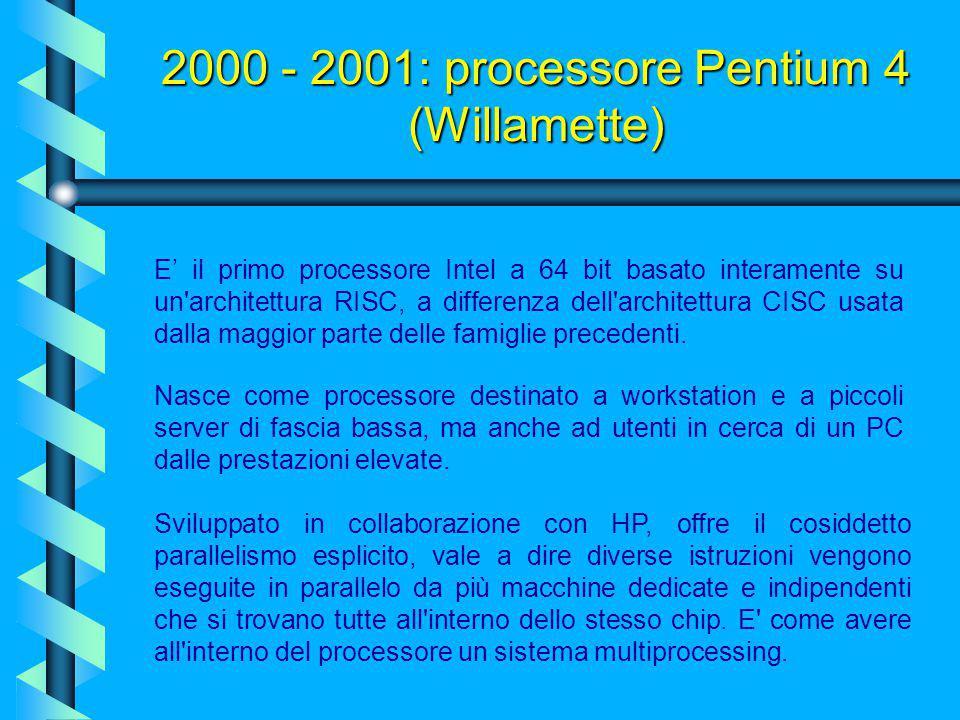 2000 - 2001: processore Pentium 4 (Willamette) Nel 2001, esce finalmente il Pentium 4, processore dalle grandi aspettative. Il primo Pentium 4, era co