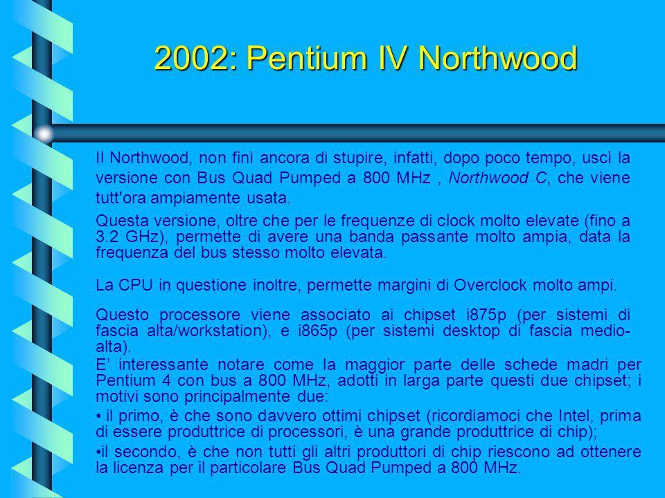 2002: Pentium IV Northwood Come abbiamo detto, la scalata ai MHz continuava inesorabile, e venne quindi presentata l'ultima CPU con Bus Quad Pumped a