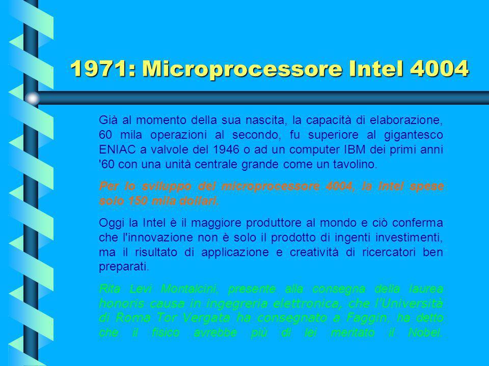 1971: Microprocessore Intel 4004 L'Intel 4004 fu il primo microprocessore su singolo chip, così come anche il primo commerciale. Fu messo in commercio