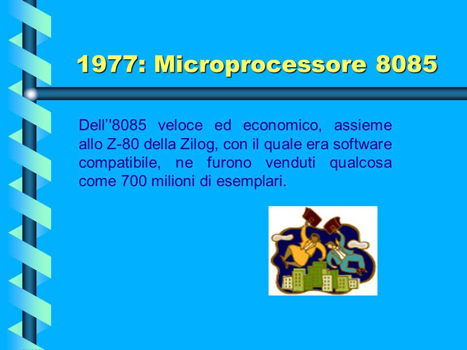 1977: Microprocessore 8085 L'Intel 8085 è un microprocessore a 8 bit prodotto dalla Intel a metà degli anni '70. Supporta l'assembly del più famoso In