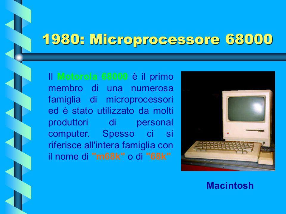 1980: Microprocessore 68000 Nel 1980 Motorola presenta il chip 68000, un processore a 16 bit che più tardi supporterà i Macintosh. La versione inizial