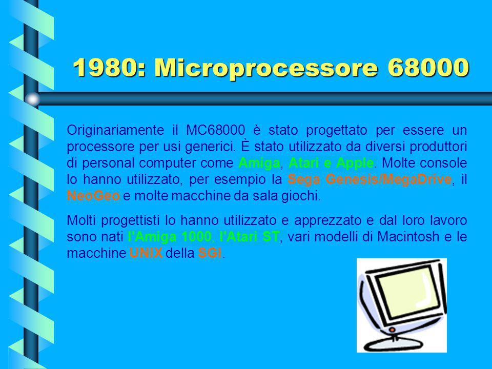 1980: Microprocessore 68000 Il Motorola 68000 è il primo membro di una numerosa famiglia di microprocessori ed è stato utilizzato da molti produttori