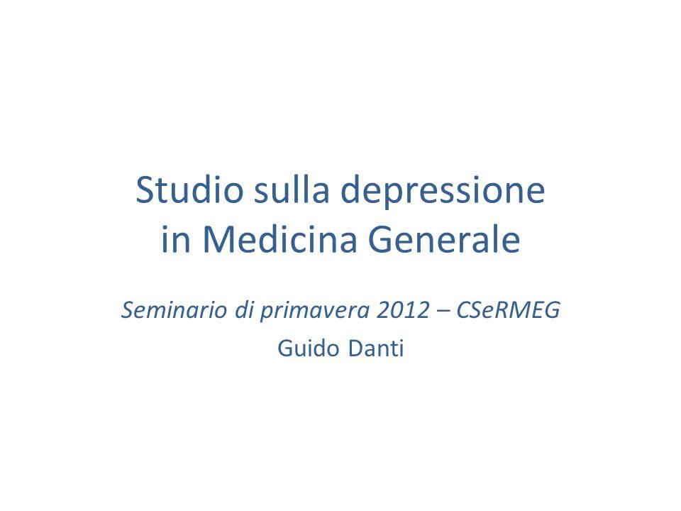 Studio sulla depressione in Medicina Generale Seminario di primavera 2012 – CSeRMEG Guido Danti