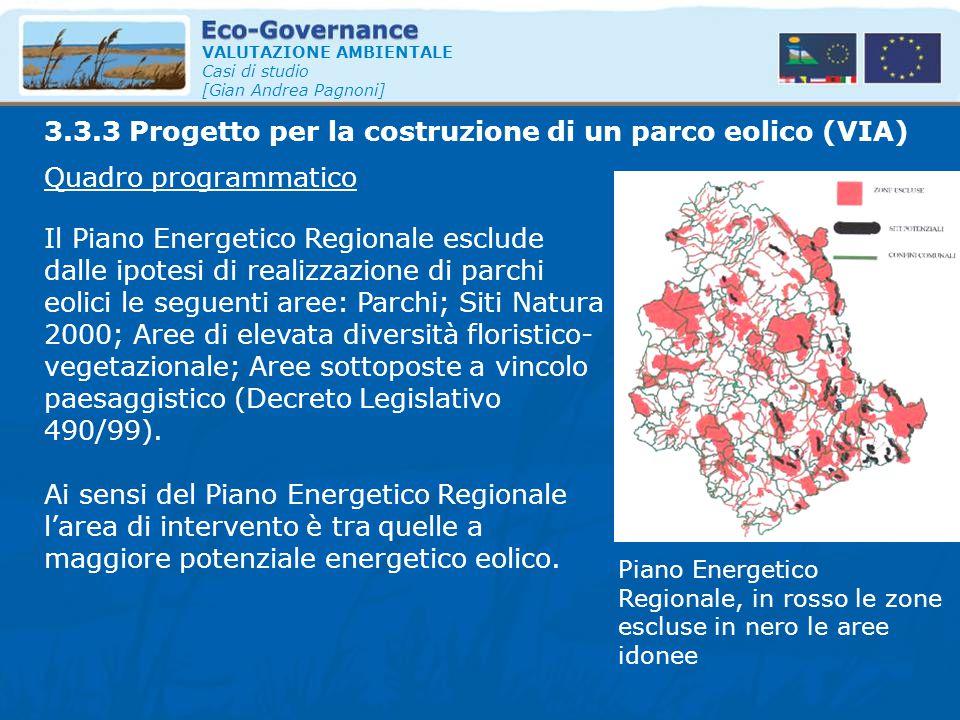 VALUTAZIONE AMBIENTALE Casi di studio [Gian Andrea Pagnoni] Quadro programmatico Il Piano Energetico Regionale esclude dalle ipotesi di realizzazione
