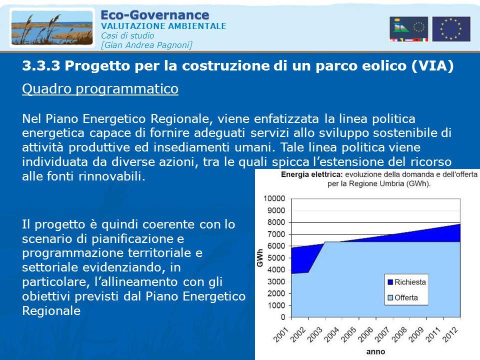 VALUTAZIONE AMBIENTALE Casi di studio [Gian Andrea Pagnoni] Quadro programmatico Nel Piano Energetico Regionale, viene enfatizzata la linea politica e