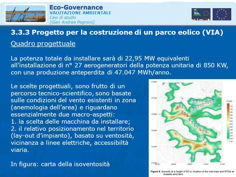 VALUTAZIONE AMBIENTALE Casi di studio [Gian Andrea Pagnoni] Quadro progettuale La potenza totale da installare sarà di 22,95 MW equivalenti all'instal