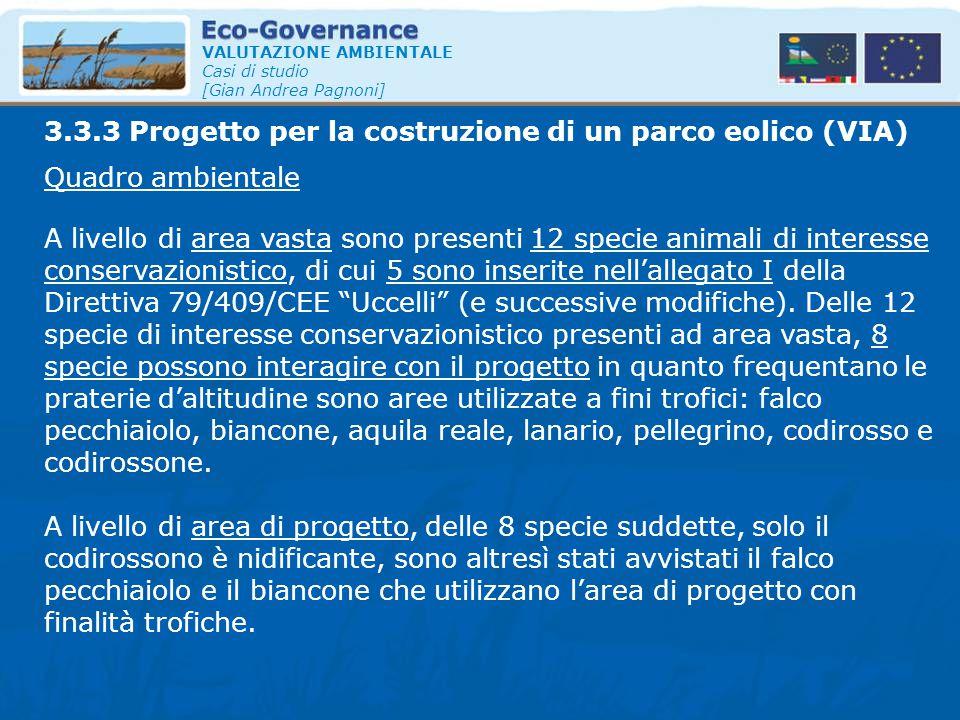 VALUTAZIONE AMBIENTALE Casi di studio [Gian Andrea Pagnoni] Quadro ambientale A livello di area vasta sono presenti 12 specie animali di interesse con