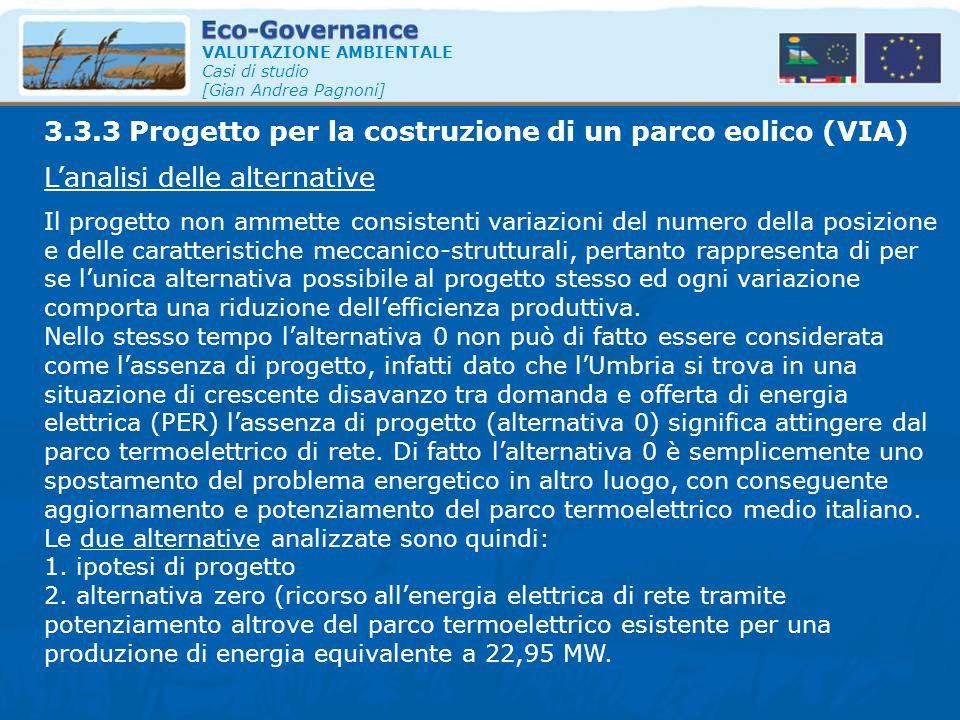 VALUTAZIONE AMBIENTALE Casi di studio [Gian Andrea Pagnoni] L'analisi delle alternative 3.3.3 Progetto per la costruzione di un parco eolico (VIA) Il